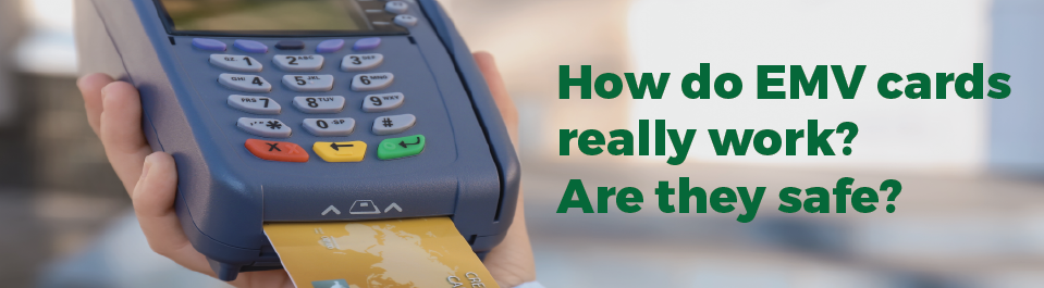 How do EMV cards really work? Are they safe?